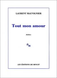 Laurent Mauvignier - Tout mon amour.