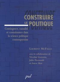 Laurent McFalls et Nicolas Liorzou - Construire le politique - Contingence, causalité et connaissance dans la science politique contemporaine.