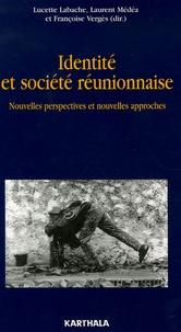 Laurent Médéa et Lucette Labache - Identité et société réunionnaise - Nouvelles perspectives et nouvelles approches.