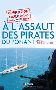 """Laurent Mérer - A l'assaut des pirates du Ponant - Opération """"Thalathine"""" (4-11 avril 2008)."""