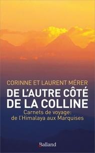 Laurent Mérer et Corinne Mérer - De l'autre côté de la colline - Carnets de voyage : de l'Himalaya aux Marquises.