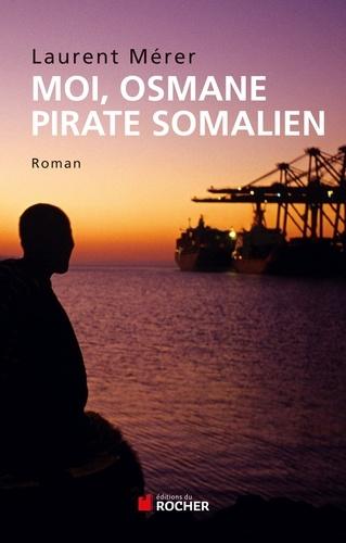 Moi, Osmane, pirate somalien suivi de Pirates d'hier et d'aujourd'hui. Petite histoire de la piraterie des origines à nos jours