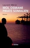 Laurent Mérer - Moi, Osmane, pirate somalien suivi de Pirates d'hier et d'aujourd'hui - Petite histoire de la piraterie des origines à nos jours.