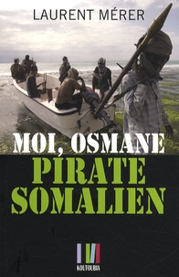 Laurent Mérer - Moi, Osmane pirate somalien....
