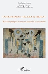 Laurent Mermet et Martine Berlan-Darqué - Environnement : décider autrement - Nouvelles pratiques et nouveaux enjeux de la concertation.