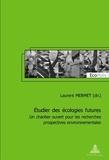 Laurent Mermet - Etudier des écologies futures : un chantier ouvert pour les recherches prospectives environnementales.