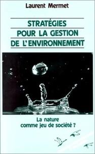 Laurent Mermet - Stratégies pour la gestion de l'environnement - La nature comme jeu de société ?.