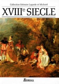 Laurent Michard et André Lagarde - XVIIIe Siècle - Les grands auteurs français du programme, anthologie et histoire littéraire.