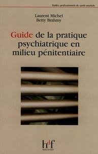Laurent Michel et Betty Brahmy - Guide de la pratique psychiatrique en milieu pénitentiaire.