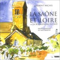 Laurent Michel - La Saône-et-Loire ou la Bourgogne du Sud - Sa nature, son histoire, ses richesses d'art.