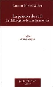 Laurent-Michel Vacher - La passion du réel - La philosophie devant les sciences.