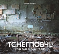 Laurent Michelot - Tchernobyl - Visite post-apocalyptique.
