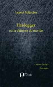 Heidegger ou la détresse du monde- Critique de la raison systémique - Laurent Millischer  