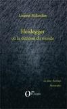 Laurent Millischer - Heidegger ou la détresse du monde - Critique de la raison systémique.