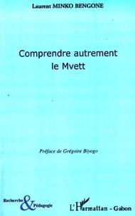 Laurent Minko Bengone - Comprendre autrement le Mvett.