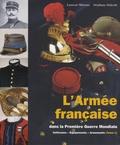 Laurent Mirouze et Stéphane Dekerle - L'Armée française dans la Première Guerre mondiale - Uniformes, équipements, armements Tome 1.