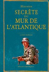Laurent Moënard - Histoire secrète du Mur de l'Atlantique.