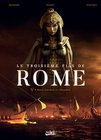 Laurent Moënard - Le Troisième Fils de Rome T05 - Marc Antoine et Cléopâtre.