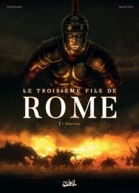 Laurent Moënard et Stefano Martino - Le troisième fils de Rome Tome 1 : Martius.