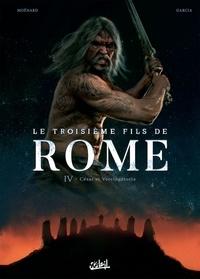 Laurent Moënard et Manuel Garcia - Le troisième fils de Rome Tome 4 : César et Vercingétorix.