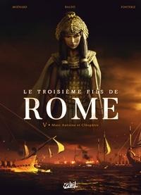 Laurent Moënard et Rafael Fonteriz - Le troisième fils de Rome Tome 5 : Marc-Antoine et Cléopâtre.