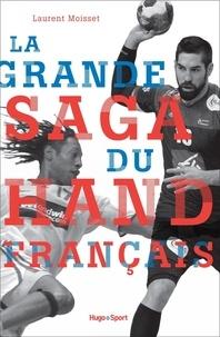 Laurent Moisset - La grande saga du hand français.
