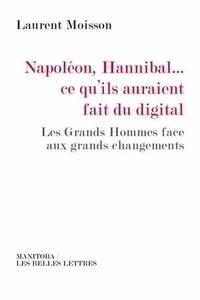 Laurent Moisson - Napoléon, Hannibal... ce qu'ils auraient fait du digital - Les Grands Hommes face aux grands changements.