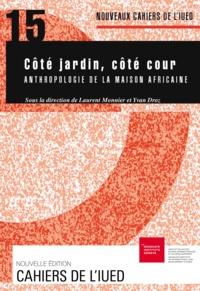 Laurent Monnier et Yvan Droz - Cote cour, cote jardin                          anthropologie de la maison africaine.