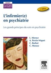 Laurent Morasz et Annick Perrin-Niquet - L'infirmier(e) en psychiatrie - Les grands principes du soin en psychiatrie.