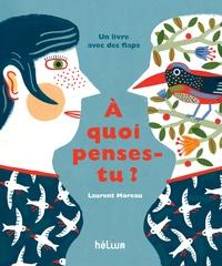 Laurent Moreau - A quoi penses-tu ?.