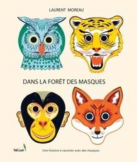 Laurent Moreau - Dans la forêt des masques - Une histoire à raconter avec des masques.