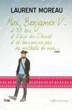 Laurent Moreau - Moi, Benjamin V., 33 ans, l'âge du Christ, et toujours pas de miracle en vue....