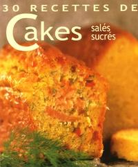 Laurent Morel - 30 Recettes de Cakes - Salés, sucrés.