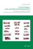 Laurent Mottron - L'autisme : une autre intelligence - Diagnostic, cognition et support des personnes autistes sans déficience intellectuelle.