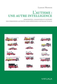Laurent Mottron - L'autisme, une autre intelligence - Diagnostic, cognition et support des personnes autistes sans déficience intellectuelle.