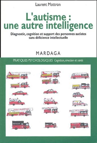 Laurent Mottron - L'autisme, une autre intelligence - Diagnostic, cognition et support des personnes autistes sans déficience intellectuelle.