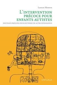 Laurent Mottron - L'intervention précoce pour enfants autistes - Nouveaux principes pour soutenir une autre intelligence.