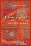 Laurent Moutinot - Le chameau véloce sur la route des esclaves.