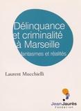 Laurent Mucchielli - Délinquance et criminalité à Marseille - Fantasmes et réalités.