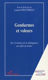 Laurent Mucchielli - Gendarmes et voleurs - De l'évolution de la délinquance aux défis du métier.