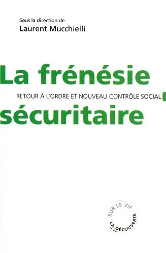 Laurent Mucchielli - La frénésie sécuritaire - Retour à l'ordre et nouveau contrôle social.