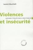 Laurent Mucchielli - Violences et insécurité fantasmes et réalités dans le débat français.