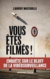 Laurent Mucchielli - Vous êtes filmés ! - Enquête sur le bluff de la vidéosurveillance.