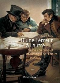Laurent Nagy - D'une Terreur à l'autre - Nostalgie de l'Empire et théories du complot, 1815-1816.