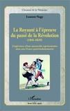 Laurent Nagy - La royauté à l'épreuve du passé de la Révolution (1816-1820) - L'expérience d'une monarchie représentative dans une France postrévolutionnaire.