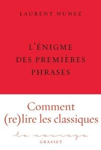 Laurent Nunez - L'énigme des premières phrases - collection Le Courage dirigée par Charles Dantzig.