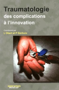 Laurent Obert et Patrick Garbuio - Traumatologie : des complications à l'innovation.