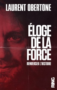 Laurent Obertone - Eloge de la force.