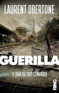 Laurent Obertone - Guérilla Tome 1 : Le jour où tout s'embrasa.