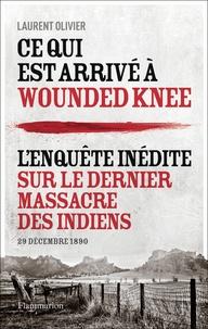 Laurent Olivier - Ce qui est arrivé à Wounded Knee - 29 décembre 1890.